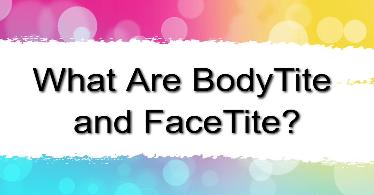 What Are BodyTite And FaceTite? | Find A Better You