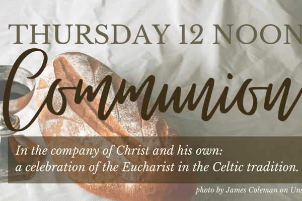 Thursday 12 noon Communion. In the company of Christ and his own: a celebration of the Eucharist in the Celtic tradition.