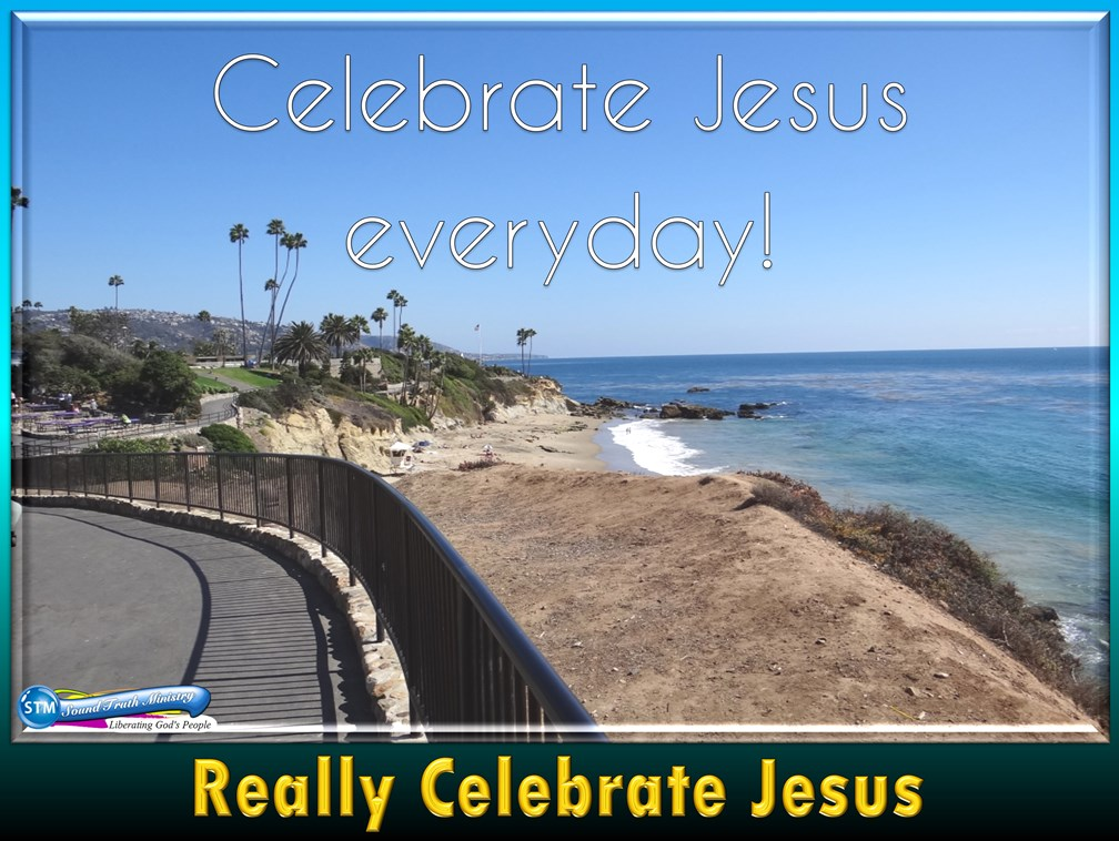 Celebrate Jesus At All Times Not Just On Special Days