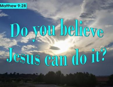 Believe That the Lord Can Do Whatever You Need