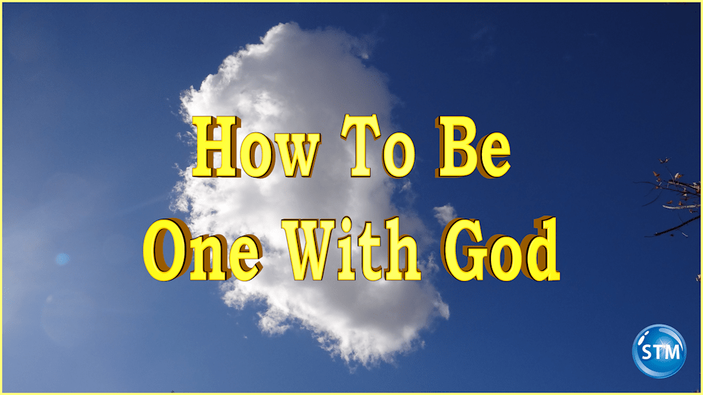 How To Be One With God