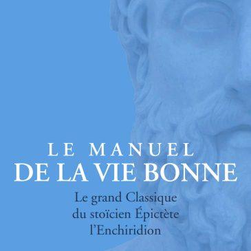 Le Manuel de la vie bonne : l'Enchiridion d'Epictète, par Chuck Chakrapani