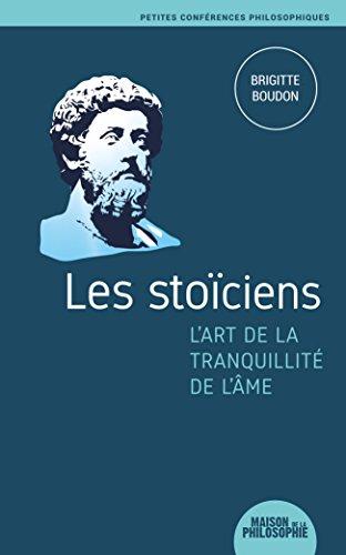 Les stoïciens. L'art de la tranquillité de l'âme (Brigitte Boudon)