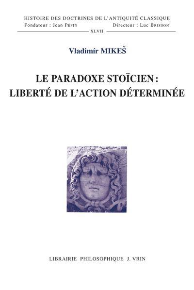 Le paradoxe stoïcien: liberté de l'action déterminée