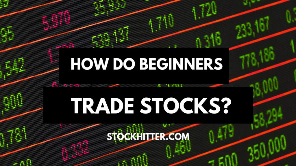 How do Beginners Trade Stocks?
