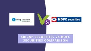 Sbicap Securities VS Hdfc Securities Comparison: Demat, Brokerage, Margin