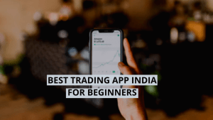 Top 10 Best Trading App In India - For Beginners