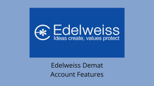 How To Open Edelweiss Demat Account - Procedure To Open An Edelweiss Trading Account - Step-By-Step Guide