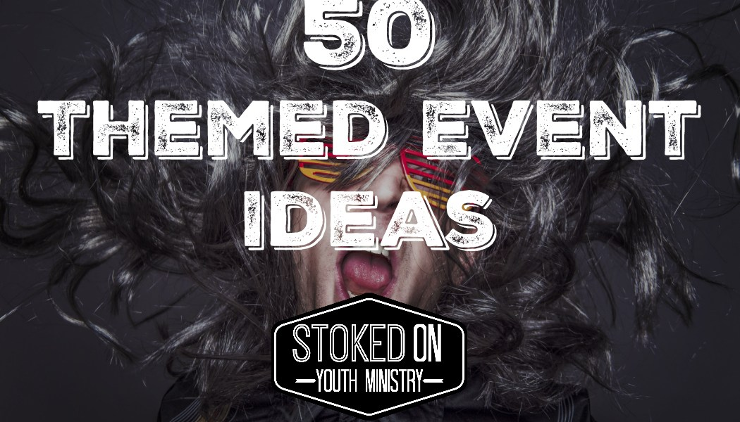 50 themed event ideas stoked on youth ministry