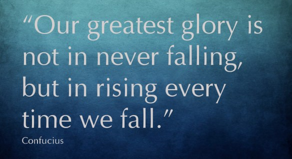 Our greatest glory is not in never falling, but in rising every time we fall. confucius encouragement motivation failure success stephanie hughes stolen colon crohns colitis ostomy ileostomy blog