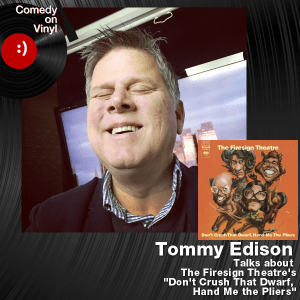 Episode 177 – Tommy Edison on Firesign Theatre – Don't Crush That Dwarf, Hand Me the Pliers