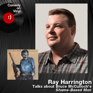Episode 197 – Ray Harrington on Bruce McCulloch – Shame-Based Man