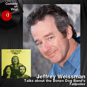 Episode 198 – Jeffrey Weissman on the Bonzo Dog Band – Tadpoles