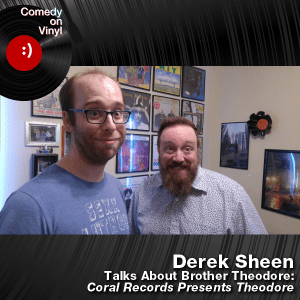 Episode 205 – Derek Sheen on Brother Theodore – Coral Records Presents Theodore