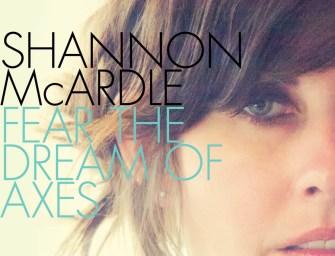Shannon McArdle – Fear the Dream of Axes