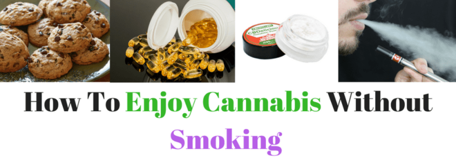 How to Enjoy Cannabis Without Smoking