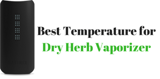 Best Temperature for Dry Herb Vaporizer