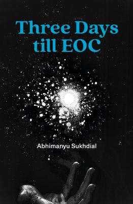Three Days Till EOC by Abhi Sukhdial, 12