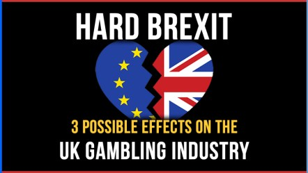 Hard Brexit: 3 Possible Effects on the UK Gambling Industry