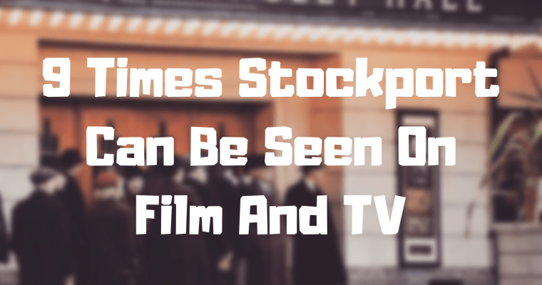 9 Times Stockport Can Be Seen on Film and TV