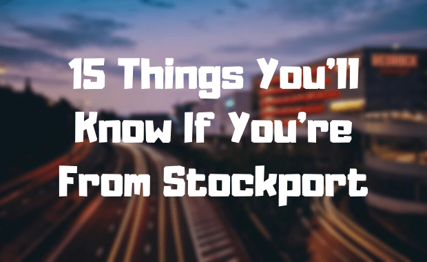 15 things you'll know if you're from Stockport
