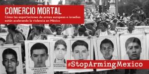 Comercio Mortal: Cómo las exportaciones de armas europeas e israelíes están acelerando la violencia en México