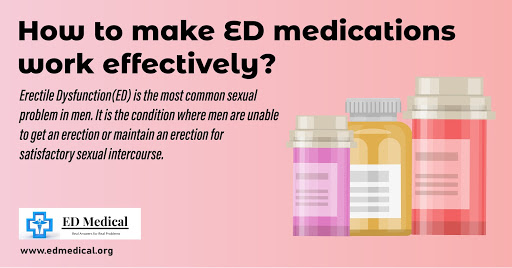 How to make ED Medications work effectively?