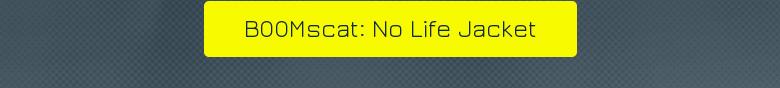 BOOMscat: No Life Jacket