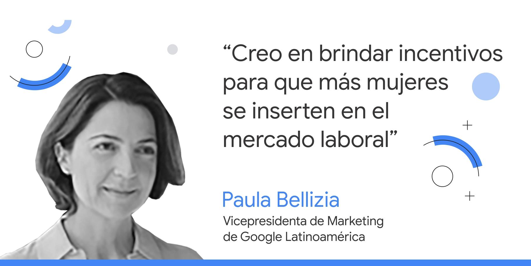 """Foto en blanco y negro de Paula Bellizia, VP de Marketing de Google Latinoamérica, junto a su consejos que dice: """"Creo en brindar incentivos para que más mujeres se inserten en el mercado laboral""""."""
