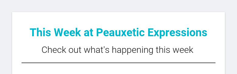 This Week at Peauxetic ExpressionsCheck out what's happening this week