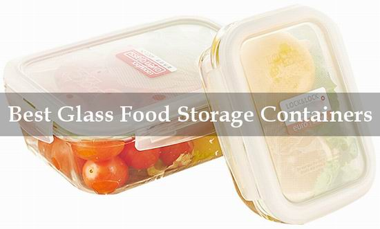 Best Glass Food Storage Containers For Different Needs September 2018