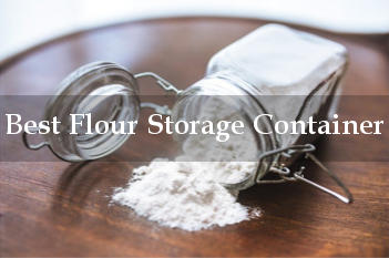 Best Flour Storage Container in Pantry or Kitchen September 2018