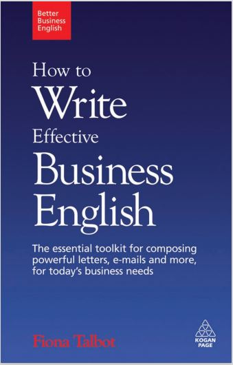 How to Write Effective Business English: The essential toolkit for composing powerful letters, e-mails and more