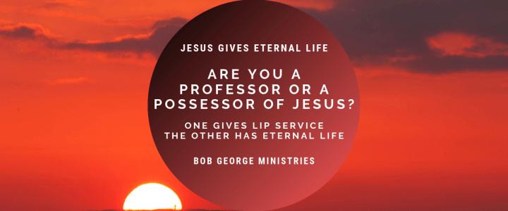 Are You a Professor or a Possessor of Jesus