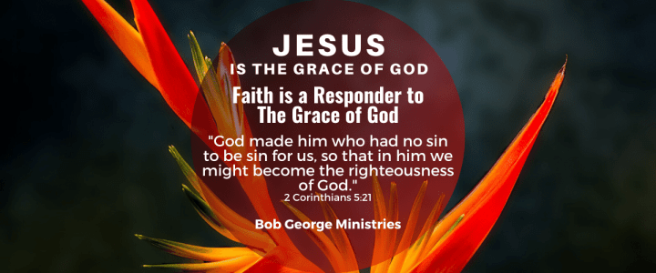 Faith is a Responder to the Grace of God