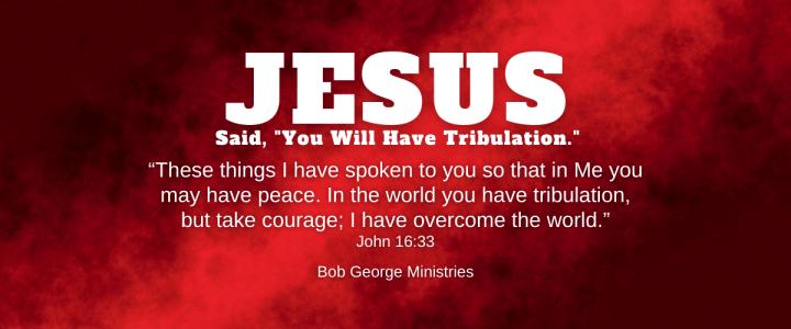 Jesus Said You Will Have Tribulation