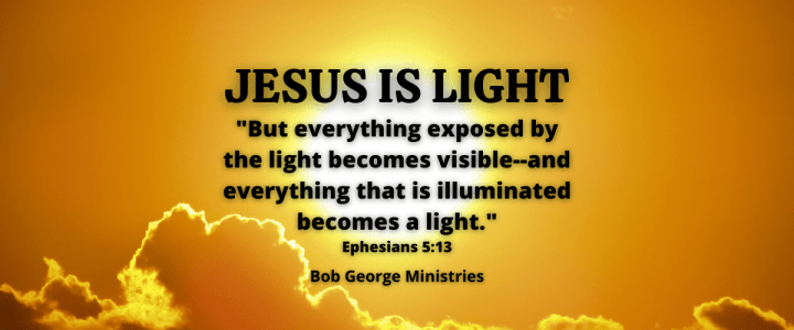 The Light of Jesus Makes Everything Visible