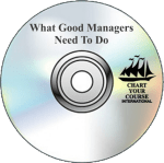 What Good Managers Must Do – CD