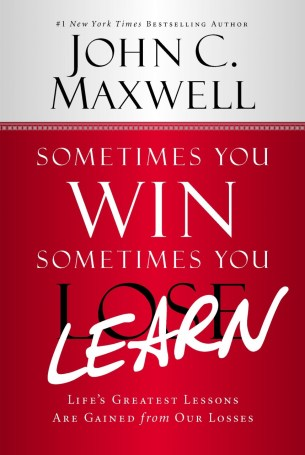 Sometimes you win, sometimes your learn - John Maxwell