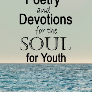 Poetry and Devotions for the Soul for Youth