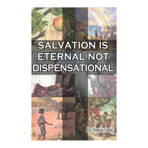 Salvation Is Eternal Not Dispensational