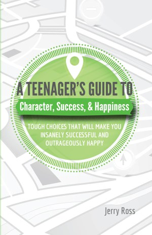 A Teenager's Guide to Character, Success & Happiness