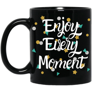 Enjoy Every Moment 11 oz. Black Mug