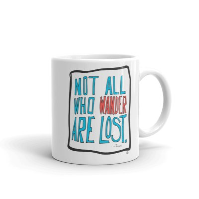 Not All Who Wander Are Lost – Coffee or Tea Mug