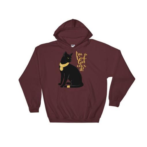 Cat-I'm a God. Get Over It Hooded Sweatshirt, MAROON
