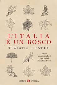 Tiziano Fratus, L'Italia è un bosco. Storie di grandi alberi con radici e qualche fronda