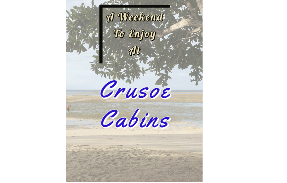 A Weekend to Enjoy at Crusoe Cabins