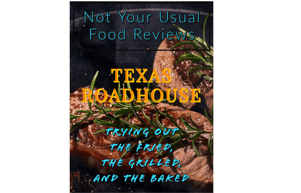 Not Your Usual Food Review: Texas Roadhouse