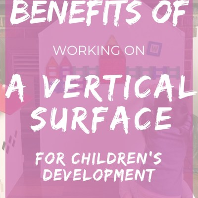 The Benefits of Working on A Vertical Surface for Children's Development