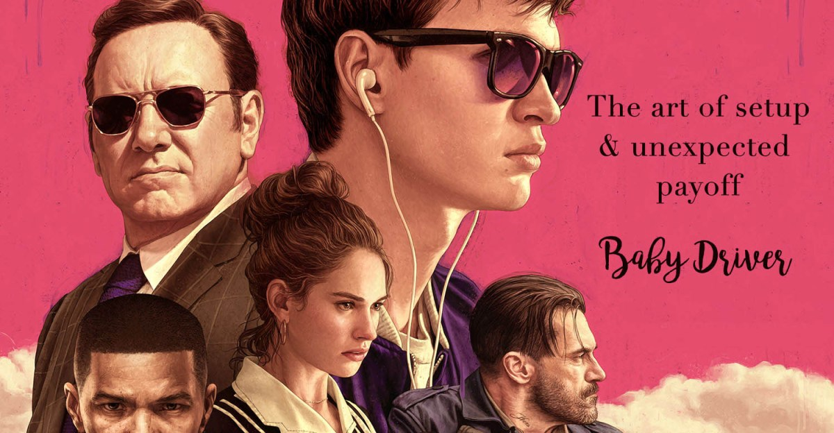 The art of set-up and totally unexpected payoff - Baby Driver